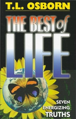The Best of Life  -     By: T.L. Osborn