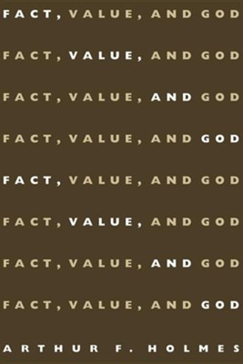 Fact, Value and God   -     By: Arthur F. Holmes