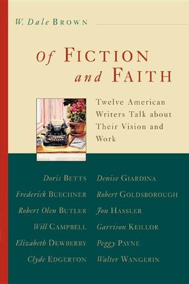 Of Fiction and Faith: Twelve American Writers Talk About Their Vision and Work  -     By: W. Dale Brown