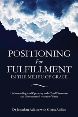Positioning for Fulfillment in the Milieu of Grace  -     By: Jonathan Addico, Gloria Addico