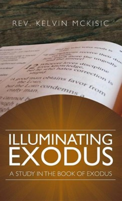 Illuminating Exodus  -     By: Kelvin McKisic