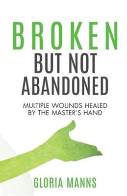 Broken But Not Abandoned  -     By: Gloria Manns