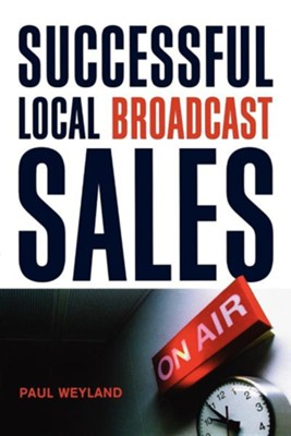 Successful Local Broadcast Sales  -     By: Paul Weyland