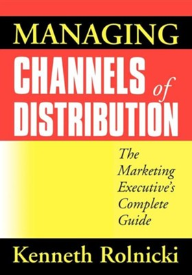 Managing Channels of Distribution: The Marketing Executive's Complete Guide  -     By: Kenneth Rolnicki