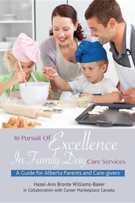 In Pursuit of Excellence in Family Day Care Services  -     By: Hazel-Ann Bronte Williams-Baker
