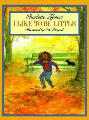 I Like to Be Little  -     By: Charlotte Zolotow     Illustrated By: Erik Blegvad