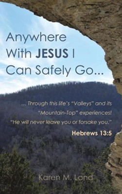 Anywhere with Jesus I Can Safely Go.  -     By: Karen M. Land