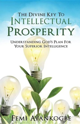 The Divine Key to Intellectual Prosperity  -     By: Femi Ayankogbe