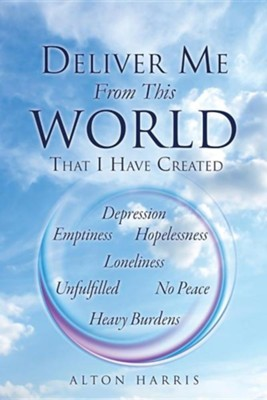 Deliver Me from This World That I Have Created  -     By: Alton Harris