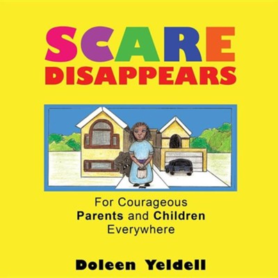 Scare Disappears  -     By: Doleen Yeldell     Illustrated By: Amber Howard-Munn, Phillip Bailey