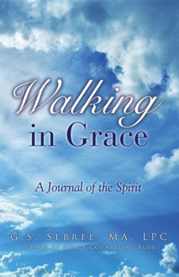 Walking in Grace  -     By: G.S. Sebree MA, LPC