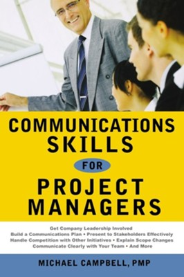 Communications Skills for Project Managers  -     By: Michael Campbell PMP