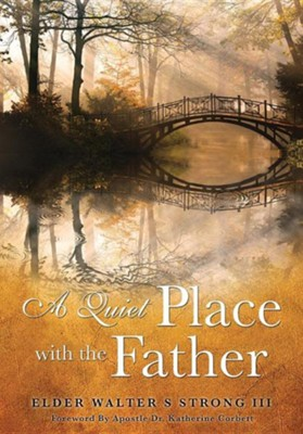 A Quiet Place with the Father  -     By: Walter S. Strong III, Katherine Corbett