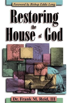 Restoring the House of God: A Plea for Radical Reformation  -     By: Dr. Frank Reid