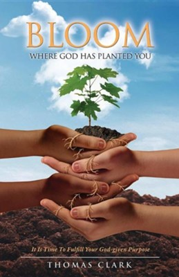 Bloom Where God Has Planted You  -     By: Thomas A. Clark