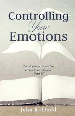 Controlling Your Emotions  -     By: John R. Dodd