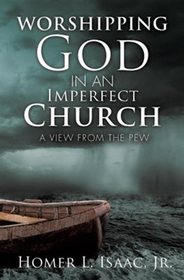 Worshipping God in an Imperfect Church  -     By: Homer L. Isaac Jr.