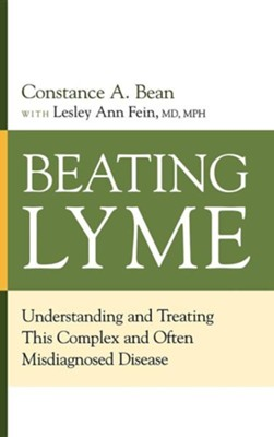 Beating Lyme: Understanding and Treating This Complex and Often Misdiagnosed Disease  -     By: Constance A. Bean