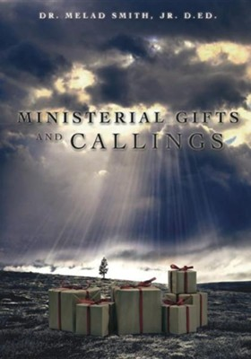 Ministerial Gifts and Callings  -     By: Melad Smith Jr.