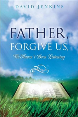 Father, Forgive Us, We Haven't Been Listening  -     By: David Jenkins