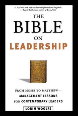 The Bible on Leadership: From Moses to Matthew - Management Lessons for Contemporary Leaders  -     By: Lorin Woolfe