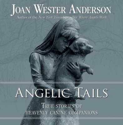 Angelic Tails: True Stories of Heavenly Canine Companions  -     By: Joan Wester Anderson