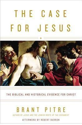 The Case for Jesus: The Biblical and Historical Evidence for Christ   -     By: Brant Pitre