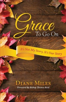 Grace to Go on  -     By: Diane Miles