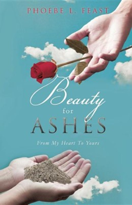 Beauty for Ashes  -     By: Phoebe L. Feast
