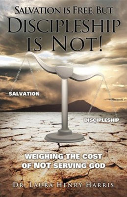 Salvation Is Free, But Discipleship Is Not!  -     By: Laura Henry Harris