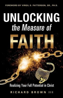Unlocking the Measure of Faith  -     By: Richard Brown III, Virgil D. Patterson Sr.
