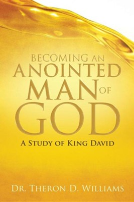 Becoming an Anointed Man of God  -     By: Theron D. Williams