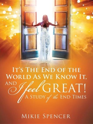 It's the End of the World as We Know It, and I Feel... Great  -     By: Mikie Spencer