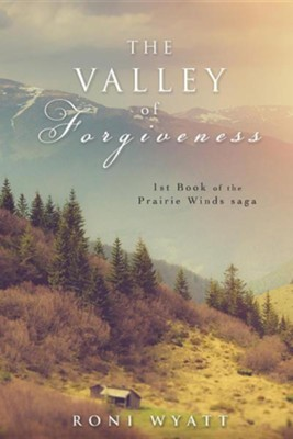 The Valley of Forgiveness  -     By: Roni Wyatt