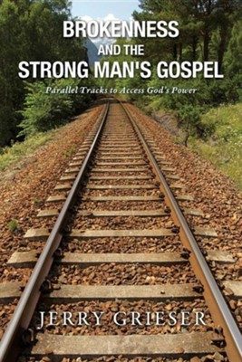 Brokenness and the Strong Man's Gospel  -     By: Jerry Grieser