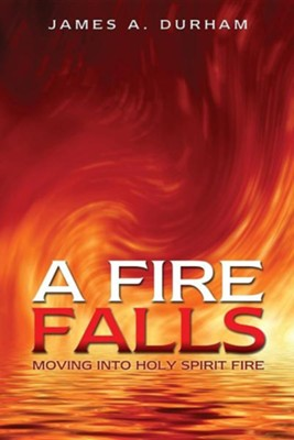 A Fire Falls  -     By: James A. Durham