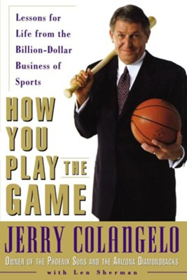 How You Play the Game: Lessons for Life Fromthe Billion-Dollar Business of Sports  -     By: Jerry Colangelo, Len Sherman