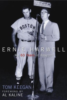 Ernie Harwell: My 60 Years in Baseball  -     By: Tom Keegan, Al Kaline