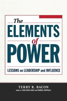 The Elements of Power: Lessons on Leadership and Influence  -     By: Terry R. Bacon