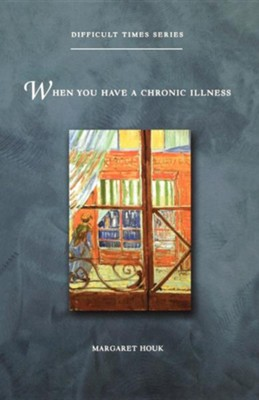 When You Have a Chronic Illness  -     By: Margaret Houk