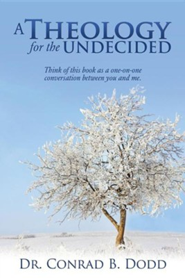 A Theology for the Undecided  -     By: Conrad B. Dodd