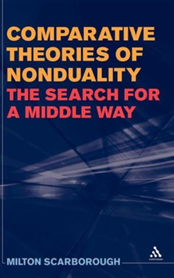 Comparative Theories of Nonduality: The Search for a Middle Way  -     By: Milton Scarborough