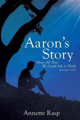 Aaron's Story  -     By: Annette Rasp