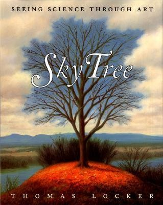 Sky Tree: Seeing Science Through Art  -     By: Thomas Locker, Candace Christiansen     Illustrated By: Thomas Locker