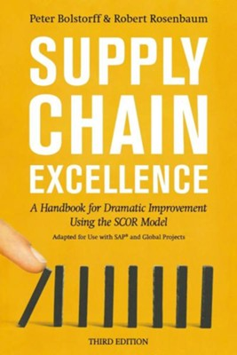 Supply Chain Excellence: A Handbook for Dramatic Improvement Using the Scor Model, 3rd Edition, Edition 0003  -     By: Peter Bolstorff, Robert Rosenbaum