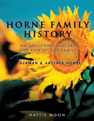 Horne Family History  -     By: Hattie Moon