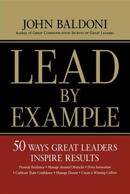 Lead by Example: 50 Ways to Great Leaders Inspire Results  -     By: John Baldoni
