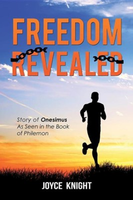 Freedom Revealed  -     By: Joyce Knight