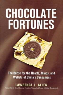 Chocolate Fortunes: The Battle for the Hearts, Minds, and Wallets of China's Consumers  -     By: Lawrence L. Allen