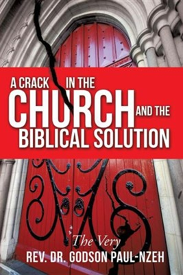 A Crack in the Church and the Biblical Solution  -     By: Rev. Dr. Godson Paul-Nzeh